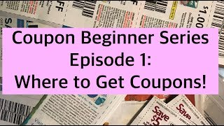 Where To Get Coupons! Couponing 101 For Newbies! Coupon Beginner Series Episode 1