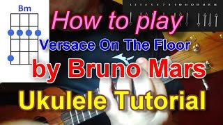 How to play Versace On The Floor by Bruno Mars Ukulele Tutorial