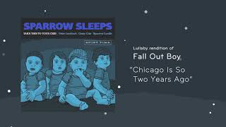 """Sparrow Sleeps - Fall Out Boy """"Chicago Is So Two Years Ago"""" Lullaby"""