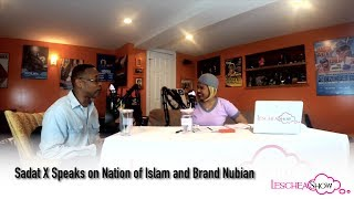 Sadat X Speaks on The Nation of Islam and Brand Nubian (Leschea Show)