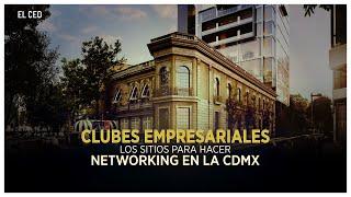 Clubes empresariales: los sitios para hacer networking en la CDMX