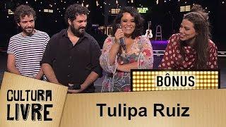 Tulipa Ruiz No Cultura Livre   Bônus