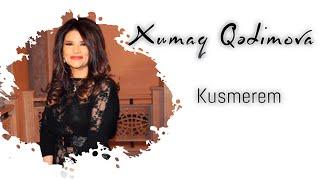 Xumar Qədimova - Küsmərəm