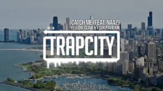 Yellow Claw & Flux Pavilion - Catch Me (feat. Naaz)