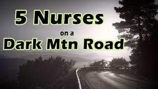 View the video 5 Nurses on a Dark Mountain Road