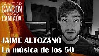 JAIME ALTOZANO Analiza La Música De Los 50 | La Mejor Canción Jamás Cantada