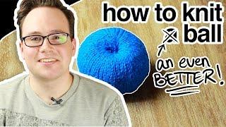 How to Knit an Even Better Ball! (aka: Advanced)