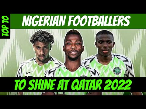 Top 10 Nigerian Footballers Aiming High For 2022 World Cup