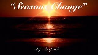 Seasons Change (w/lyrics)  ~  Exposé