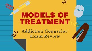187  Models of Treatment for Addiction    Addiction Counselor Training Series