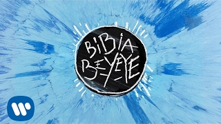 Ed Sheeran - Bibia Be Ye Ye (Audio)