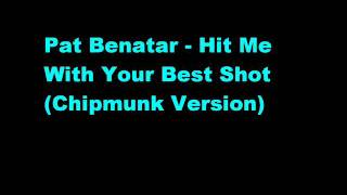 Pat Benatar - Hit Me With Your Best Shot (Chipmunk Version)
