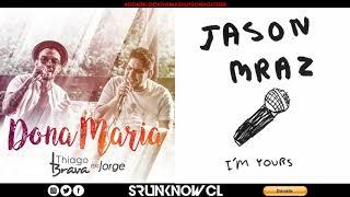 """Thiago Brava ft. Jorge vs. Jason Mraz - """"Dona Maria, I'm Yours"""" (Mashup)"""