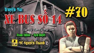 Truyện Ma Xe Bus Số 14 | #70 MUỐN LÀM VIỆC LỚN PHẢI TÀN NHẪN | MC Nguyễn Thành