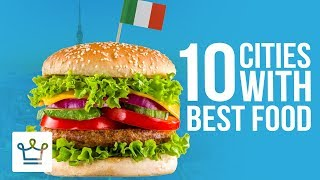 Top 10 Cities With The BEST FOOD