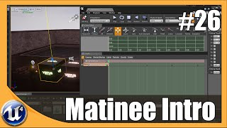 Unreal Engine 4 Beginner Tutorial Series - #26 Matinee Introduction
