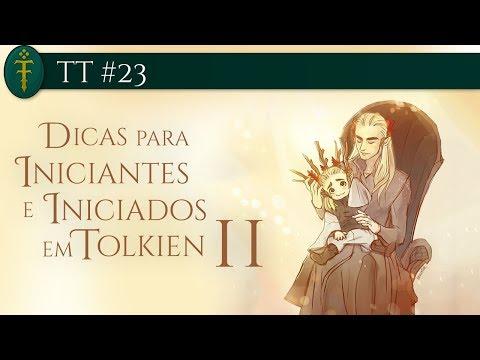 TT #23 - Dicas para Iniciantes em Tolkien - Parte 02 de 02