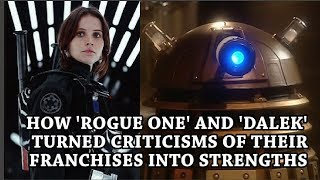How Rogue One and Dalek turned franchise criticisms into strengths