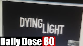 #DailyDose Ep.80 - DYING LIGHT! | #G1GB