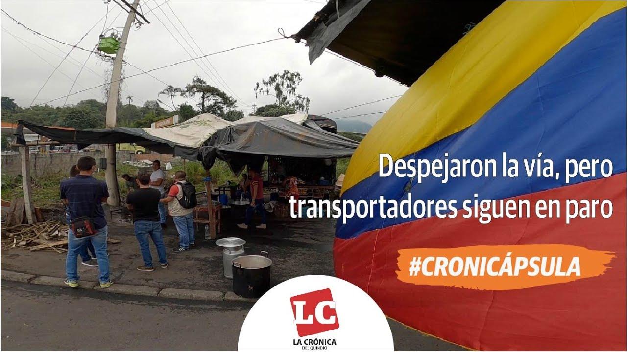 #Cronicápsula | Despejaron la vía, pero transportadores siguen en paro