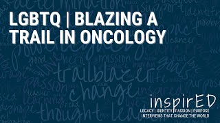 inspirED | LGBTQ : Blazing a Trail in Oncology