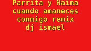 Parrita Y Naima Cuando Amaneces Conmigo Remix Dj Ismael