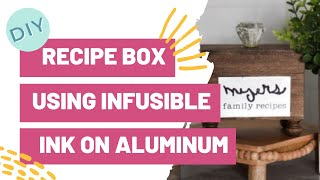 DIY Recipe Box With Cricut Using Infusible Ink on Aluminum!