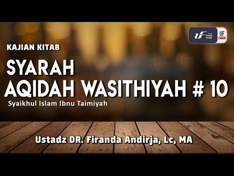 Syarah Aqidah Wasithiyah #10 – Ustadz Dr. Firanda Andirja, M.A.