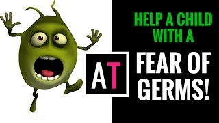Helping Kids Who Have a Fear of Germs