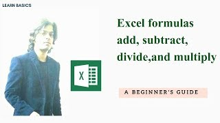 Excel Formulas Add Subtract Divide Multiply | How To Use Basic Formulas In Excel