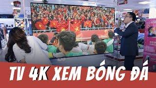 Chọn TV 4K GIÁ TỐT để chơi TẾT!!!