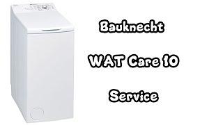 Bauknecht Toploader WAT Care 10 Service / Defekt / Wasser Läuft Aus    Waschmaschine