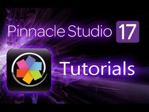 Pinnacle Studio 17 Ultimate – Tutorial for Beginners [COMPLETE]