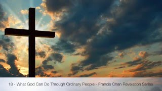18 - What God Can Do Through Ordinary People - Francis Chan Revelation Series