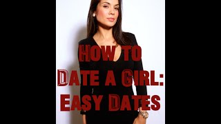 How to Date a Girl: Easy Dates