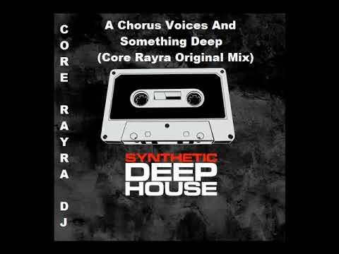 A Chorus Voices And Something Deep (Core Rayra Original Mix)