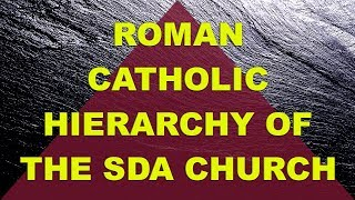 Roman Catholic Hierarchy of the SDA church