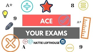 How To Get The Best Grades In Exams (GCSE/A-LEVEL) - Study Advice | Hattie Lofthouse