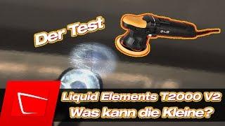 Liquid Elements T2000v2 polieren mit Poliermaschine Test kleine Poliermaschine Polieren für Anfänger