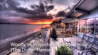 Woolfy vs Projections Se Me Loose (The Drifter Remix)