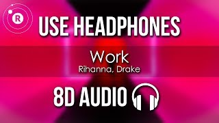 Rihanna, Drake   Work (8D AUDIO)