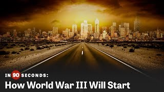 How World War III Will Start | In 90 Seconds