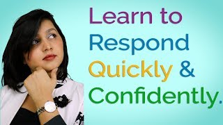 How to Respond Quickly | English Conversation Tips | Learn to be Spontaneous