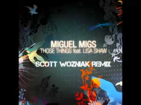 "Miguel Migs feat. Lisa Shaw ""Those Things"" (Scott Wozniak Remix)"