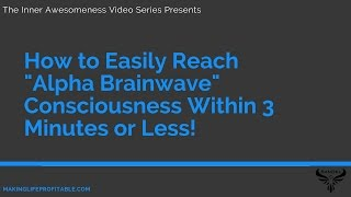 """How to Easily Reach """"Alpha Brainwave"""" Consciousness Within 3 Minutes or Less!"""