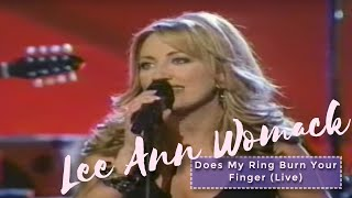 Lee Ann Womack - Does My Ring Burn Your Finger [ Live ]