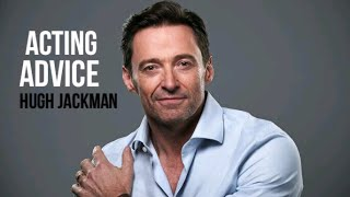 Hugh Jackman Acting Advice