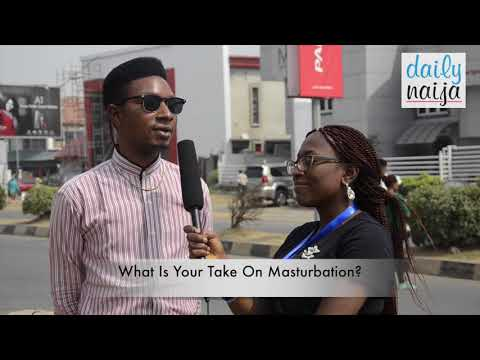 latest Vox Pop on Masturbation....Good or Bad?? | Daily Naija | what is your view ?