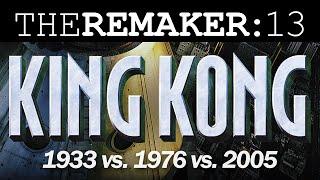 The Remaker: King Kong 1933 vs. 1976 vs. 2005