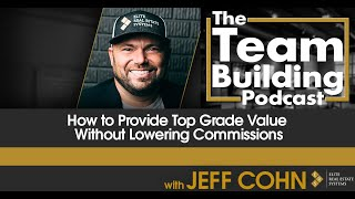 How to Provide Top Grade Value Without Lowering Commissions w/ Jeff Cohn
